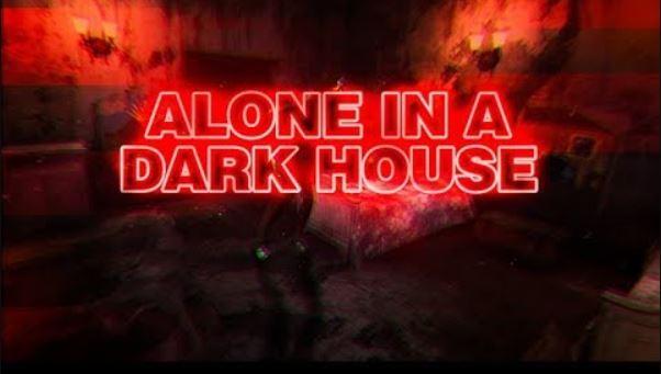 Alone in a dark house